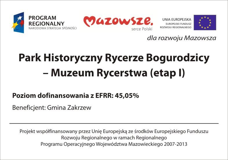 Park Historyczny Rycerze Bogurodzicy - Muzeum Rycerstwa (etap I), POziom dofinansowania z EFRR: 45,05%, Beneficjent: Gmina Zakrzew