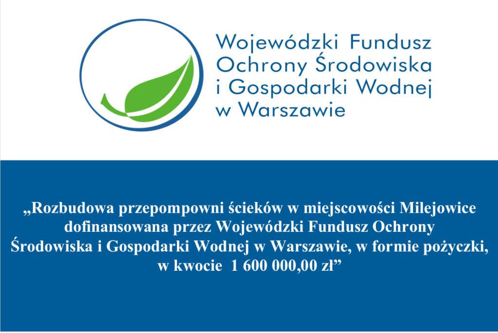 Rozbudowa przepompowni ścieków w miejscowości Milejowice dofinansowana przez Wojewódzki Fundusz Ochrony Środowiska i Gospodarki Wodnej w Warszawie, w formie pożyczki, w kwocie 1 600 000,00 zł