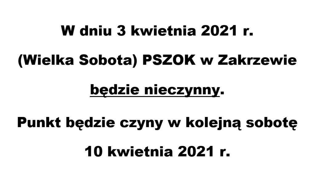 W dniu 3 kwietnia 2021 r.  (Wielka Sobota) PSZOK w Zakrzewie będzie nieczynny. Punkt będzie czyny w kolejną sobotę 10 kwietnia 2021 r.