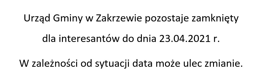 Urząd Gminy w Zakrzewie pozostaje zamknięty  dla interesantów do dnia 23.04.2021 r. W zależności od sytuacji data może ulec zmianie.