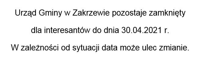 Urząd Gminy w Zakrzewie pozostaje zamknięty dla interesantów do dnia 30.04.2021 r. W zależności od sytuacji data może ulec zmianie.