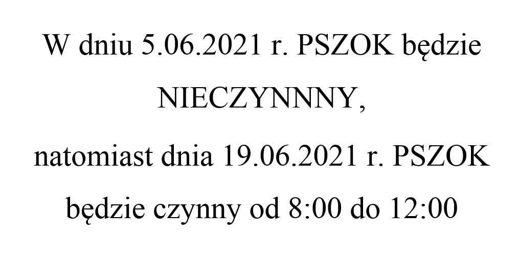 W dniu 5.06.2021 r. PSZOK będzie NIECZYNNNY, natomiast dnia 19.06.2021 r. PSZOK będzie czynny od 8:00 do 12:00