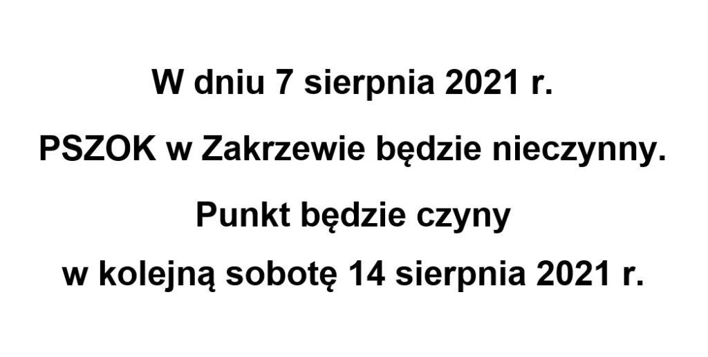 W dniu 7 sierpnia 2021 r. PSZOK w Zakrzewie będzie nieczynny. Punkt będzie czynny w kolejną sobotę 14 sierpnia 2021 r.