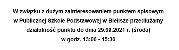 W związku z dużym zainteresowaniem punktem spisowym w PSP w Bielisze przedłużamy działalność punktu do dania 29.09.2021 r. w godz 13-15:30